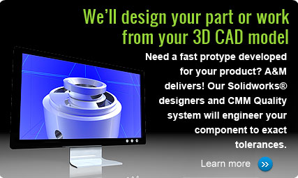 A&M Tool and Molding - We'll desgin your part or work from your 3d cad model